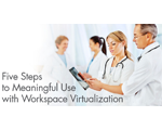 Five Steps to Meaningful Use with Workspace Virtualization